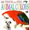 Touch And Feel: Animal Colors - Angela Wilkes