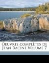 Oeuvres Completes de Jean Racine Volume 7 - Jean Racine