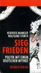 Siegfrieden. Politik mit einem deutschen Mythos - Herfried Münkler, Wolfgang Storch