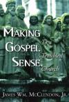 Making Gospel Sense to a Troubled Church - James Wm. McClendon Jr.