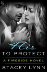 His to Protect: A Fireside Novel - Stacey Lynn