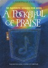A Pocketful of Praise: 50 Favorite Songs for Kids - Ken Bible