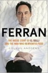 Ferran: The Inside Story of El Bulli and The Man Who Reinvented Food - Colman Andrews