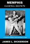 Memphis Going Down: A Century of Blues, Soul and Rock 'n' Roll - James L. Dickerson