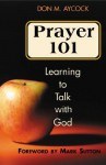 Prayer 101: Learning to Talk with God - Don M. Aycock