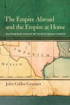 The Empire Abroad and the Empire at Home: African American Literature and the Era of Overseas Expansion - John Cullen Gruesser