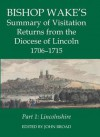 Bishop Wake's Summary of Visitation Returns from the Diocese of Lincoln 1705-15, Part 1: Lincolnshire - John Broad
