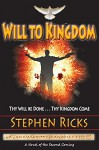 Will to Kingdom: Thy Will be Done, Thy Kingdom Come - Stephen Ricks