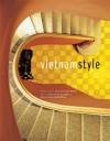 Vietnam Style - Bertrand de Hartingh, Anna Craven-Smith-Milnes, Luca Invernizzi Tettoni