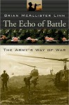 The Echo of Battle: The Army's Way of War - Brian McAllister Linn