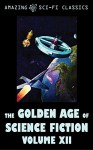 The Golden Age of Science Fiction - Volume XII - Evelyn E. Smith, J.F. Bone, Ross Rocklynne, Robert Abernathy, C.L. Moore, Walter Bupp, Edmond Hamilton, Algis Budrys, Roger Dee, Jim Harmon, Mark Clifton