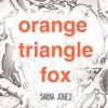 Orange, Triangle, Fox - Sarah Jones