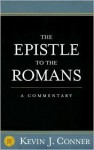 The Epistle to the Romans: A Commentary - Kevin J. Conner