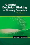 Clinical Decision Making in Fluency Disorders - Walter H. Manning