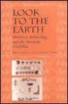 Look to the Earth: Historical Archaeology and the American Civil War - Clarence R. Geier