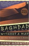 Baghdad without a Map and Other Misadventures in Arabia - Tony Horwitz