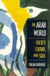 The Arab World: Society, Culture, and State - Halim Barakat