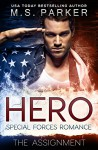 Hero Book 1 - The Assignment: A Military Romance - M. S. Parker