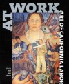 At Work: The Art of California Labor - Mark Dean Johnson, Tillie Olsen, Gray A. Brechin