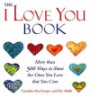 "The ""I Love You"" Book: More Than 500 Ways to Show the Ones You Love That You Care - Cynthia MacGregor"