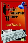 The Creative Corporate Writer - James V. Smith Jr.