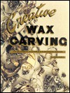 Creative Wax Carving: For the Hobbyist, Sculptor and Serious Jewelry Designer - Ruth Pierce, Robert Henderson, Susan Guymon