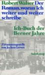 Der Roman, woran ich weiter und weiter schreibe: Ich-Buch der Berner Jahre - Robert Walser, Jochen Greven