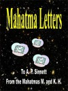 Mahatma Letters to A. P. Sinnett from the Mahatmas M. and K. H. (edited for the Kindle) - Alfred Percy Sinnett