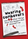 Wearing Combovers: And 49 Other Things That the Modern Man Shouldn't Do - Carl Walker