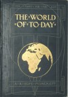 The World Of Today Vol. III: A Survey Of The Lands And Peoples Of The Globe As Seen In Travel And Commerce (1912) - A.R. Hope Moncrieff