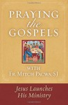 Praying the Gospels with Fr. Mitch Pacwa, SJ: Jesus Launches His Ministry - Mitch Pacwa