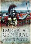 Imperial General: The Remarkable Career of Petilius Cerealis - Philip Matyszak