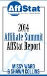 2014 Affiliate Summit AffStat Report: Affiliate Marketing Benchmarks - Shawn Collins, Missy Ward