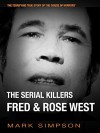 The Serial Killers: Fred & Rose West - Mark Simpson