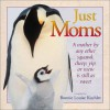 Just Moms : A Mother by Any Other Squawk, Cheep, Yip or Mew Is Still as Sweet - Bonnie Louise Kuchler, Bonnie Louise Kuchler, Bonnie Louise Kuchler
