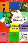 Disney's I Saturday Morning: Without Friends, You're Nothing (Disney's 1 Saturday morning) - Barbara Gaines Winkelman