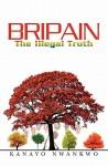 Bripain: The Illegal Truth - Kanayo Nwankwo