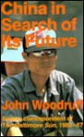 China in Search of Its Future: Years of Great Reform, 1982-87 - John Woodruff