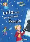 Lola und die einzige Zeugin: Band 9 - Isabel Abedi, Dagmar Henze