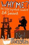 Why Me?: The Very Important Emails of Bob Servant - Neil Forsyth, Bob Servant