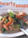 Hearty Soups: Rich and Creamy Chowders, Comforting Broths and Tasty One-Pot Meals - Debra Mayhew