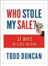 Who Stole My Sale?: 23 Ways to Close the Deal - Todd Duncan
