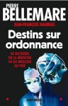 Destins sur ordonnance:40 histoires où la médecine va du meilleur au pire (Documents) (French Edition) - Pierre Bellemare, Jean-François Nahmias