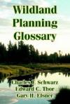 Wildland Planning Glossary - Charles F. Schwarz