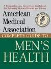 American Medical Association Complete Guide to Men's Health - American Medical Association