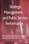 Strategic Management and Public Service Performance - Rhys Andrews, George A. Boyne, Jennifer Law, Richard M. Walker