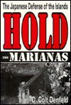 Hold the Marianas: The Japanese Defense of the Islands - D. Colt Denfeld