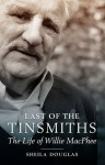 Last of the Tinsmiths: The Life of Willie MacPhee - Sheila Douglas