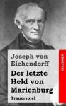 Der Letzte Held Von Marienburg: Trauerspiel - Joseph von Eichendorff
