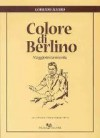 Colore di Berlino: Viaggio in Germania - Corrado Alvaro, Anne-Christine Faitrop-Porta